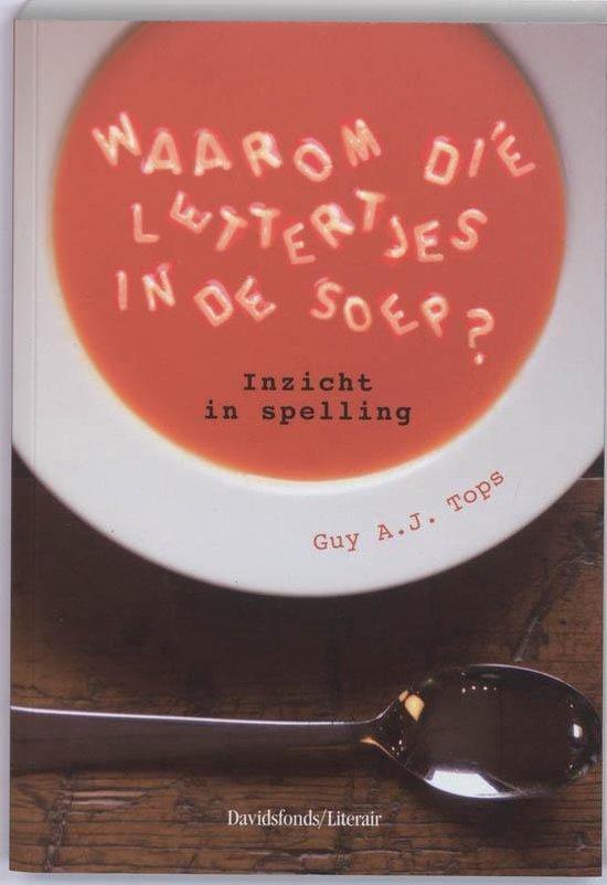 Waarom Die Lettertjes In De Soep ? - G.A.J. Tops |