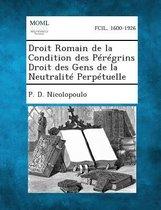 Droit Romain de La Condition Des Peregrins Droit Des Gens de La Neutralite Perpetuelle