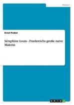 Seraphine Louis - Frankreichs grosse naive Malerin