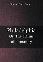 Philadelphia Or, the Claims of Humanity