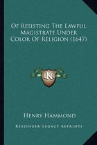 Of Resisting the Lawful Magistrate Under Color of Religion (1647)