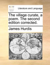 The Village Curate, a Poem. the Second Edition Corrected