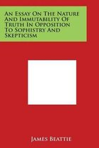 An Essay on the Nature and Immutability of Truth in Opposition to Sophistry and Skepticism