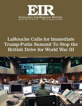 Larouche Calls for Immediate Trump-Putin Summit to Stop the British Drive for Wo
