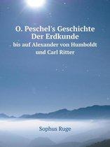 O. Peschel's Geschichte Der Erdkunde Bis Auf Alexander Von Humboldt Und Carl Ritter