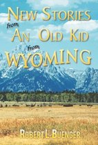 New Stories from an Old Kid from Wyoming