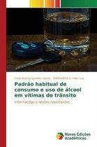 Padrao Habitual de Consumo E USO de Alcool Em Vitimas Do Transito
