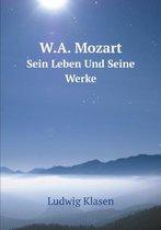 W.A. Mozart Sein Leben Und Seine Werke