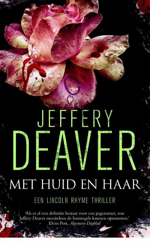 Een Lincoln Rhyme thriller - Met huid en haar - Jeffery Deaver |