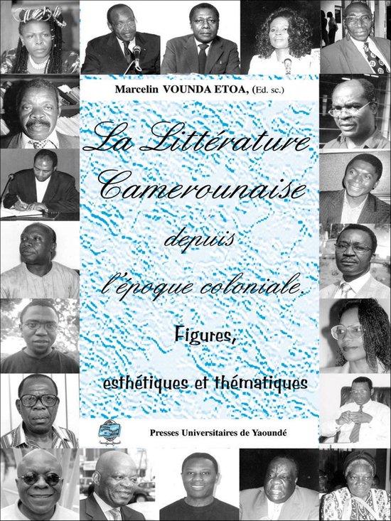 La littérature camerounaise depuis l'époque coloniale. Figures et esthétiques