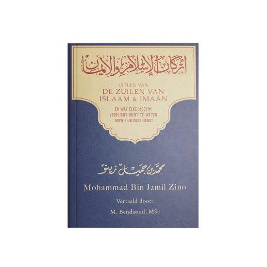 Uitleg Van De Zuilen Van De Islam & Imaan - Mohammed bin jamil Zino |