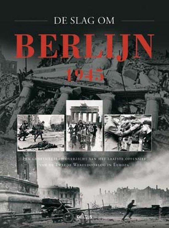De Slag Om Berlijn, 1945 - Karl Bahm |