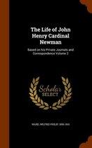 The Life of John Henry Cardinal Newman