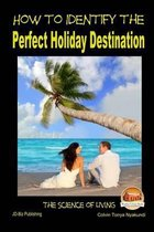 How to Identify the Perfect Holiday Destination