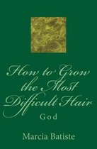 How to Grow the Most Difficult Hair