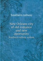 New Orleans City of Old Romance and New Oportunity Southern Railway System