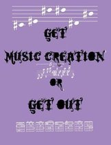 Get Music Creation or Get Out