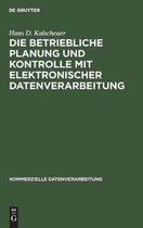Die Betriebliche Planung Und Kontrolle Mit Elektronischer Datenverarbeitung