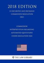 Commission Interpretation Regarding Automated Quotations Under Regulation Nms (Us Securities and Exchange Commission Regulation) (Sec) (2018 Edition)