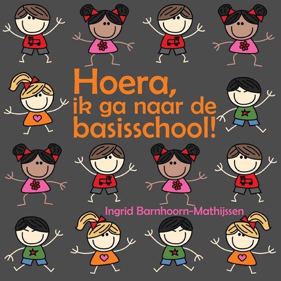 Hoera, ik ga naar de basisschool! - Ingrid Barnhoorn-Mathijssen   Fthsonline.com
