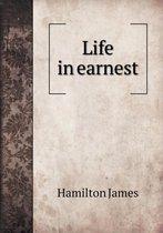 Life in Earnest