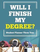 Will I Finish My Degree? Student Planner Three Year