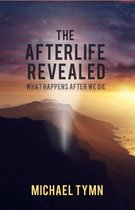 Omslag The Afterlife Revealed: What Happens After We Die