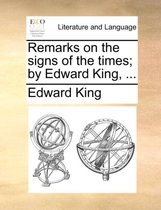 Remarks on the Signs of the Times; By Edward King,