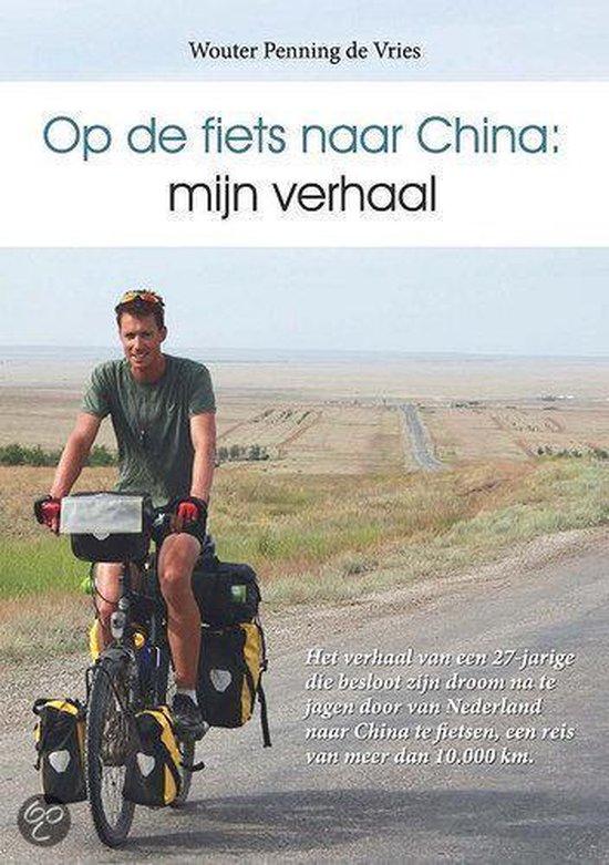 Op de fiets naar China: mijn verhaal - Wouter Penning de Vries | Fthsonline.com