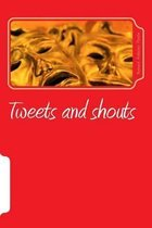 Tweets and Shouts