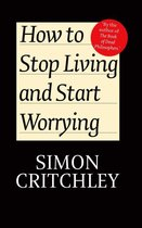 How to Stop Living and Start Worrying