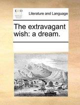 The Extravagant Wish