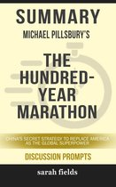 Boek cover Summary of The Hundred-Year Marathon: Chinas Secret Strategy to Replace America as the Global Superpower by Michael Pillsbury (Discussion Prompts) van Sarah Fields