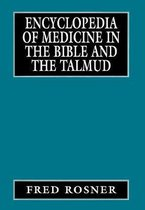 Encyclopedia of Medicine in the Bible and the Talmud
