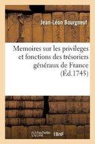 Memoires sur les privileges et fonctions des tresoriers generaux de France, avec une table generale