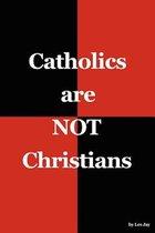 Catholics are NOT Christians