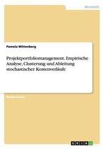 Projektportfoliomanagement. Empirische Analyse, Clusterung Und Ableitung Stochastischer Kostenverlaufe