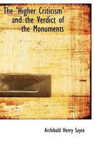 The 'Higher Criticism' and the Verdict of the Monuments
