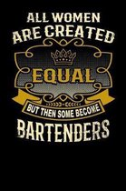 All Women Are Created Equal But Then Some Become Bartenders