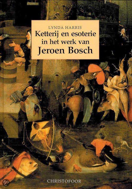 Ketterij en esoterie in het werk van jeroen bosch - Lynda Harris  