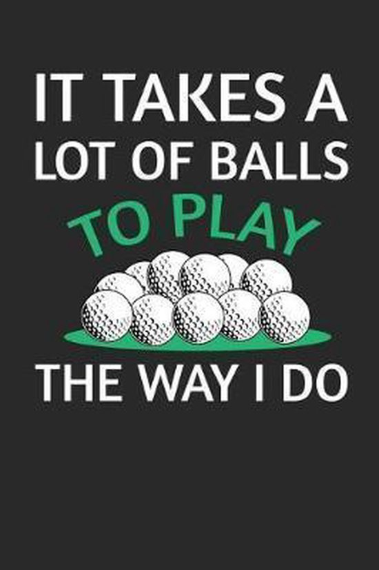It Takes A Lot Of Balls To Play The Way I Do