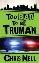Too Bad to Be Truman