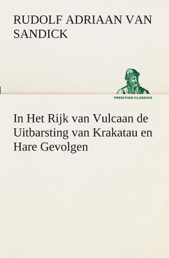 In het rijk van vulcaan de uitbarsting van krakatau en hare gevolgen - R a (Rudolf Adriaan) Van Sandick |