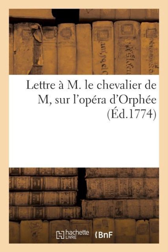 Lettre a M. le chevalier de M, sur l'opera d'Orphee
