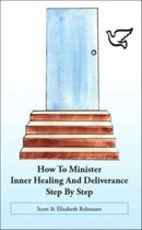 How to Minister Inner Healing and Deliverance Step by Step