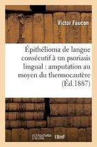 Epithelioma de la langue consecutif a un psoriasis lingual