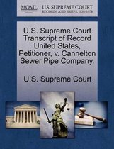 U.S. Supreme Court Transcript of Record United States, Petitioner, V. Cannelton Sewer Pipe Company.