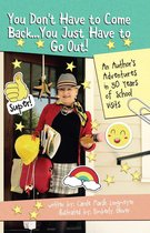 Omslag You Don't Have to Come Back, You Just Have to Go Out: AN AUTHOR'S ADVENTURES IN 30 YEARS OF SCHOOL VISITS