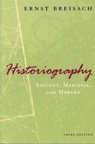 Historiography - Ancient, Medieval, and Modern, Third Edition