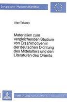 Materialien Zum Vergleichenden Studium Von Erzaehlmotiven in Der Deutschen Dichtung Des Mittelalters Und Den Literaturen Des Orients